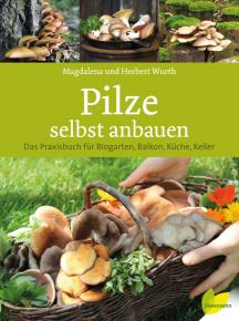 Wurth:<br>Pilze selbst anbauen